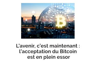 L'avenir, c'est maintenant : l'acceptation du Bitcoin est en plein essor