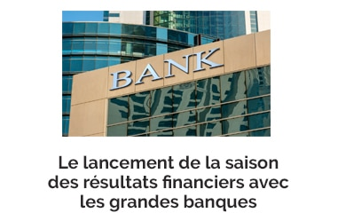 Le lancement de la saison des résultats financiers avec les grandes banques