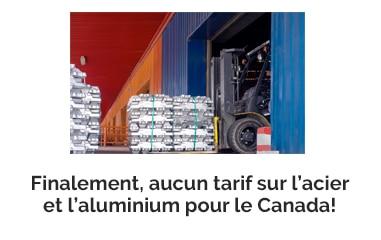 Finalement, aucun tarif sur l'acier et l'aluminium pour le Canada!